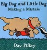 Big Dog and Little Dog Making a Mistake by Dav Pilkey