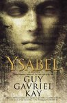 Ysabel by Guy Gavriel Kay