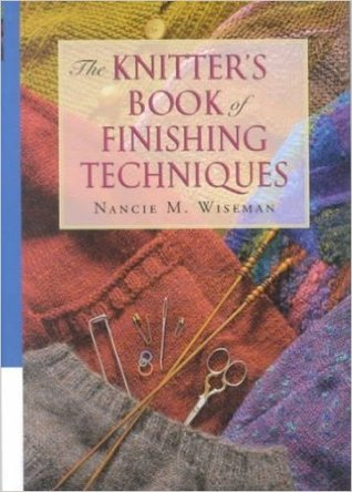The Knitter's Book of Finishing Techniques by Nancie M. Wiseman