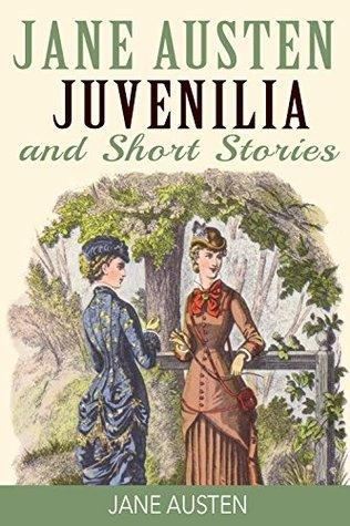 Jane Austen Juvenilia and Short Stories: Lady Suzan, The Watsons, Sandition, Plan of a Novel, Sir Charles Grandison and Juvenilia in Three Volumes