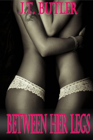 Between Her Legs - Hot Lesbian Romance, Erotica, XXX