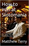 How to Win at Slotomania: (or, how I win at Slotomania and, hopefully, you can win, too)