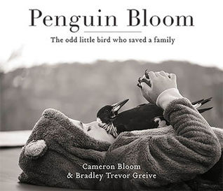 Penguin bloom: the odd little bird who saved a family by Bradley Trevor Greive