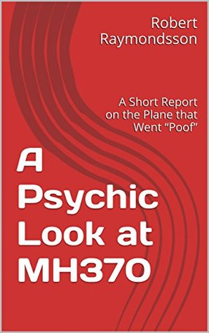 "A Psychic Look at MH370: A Short Report on the Plane that Went ""Poof"""