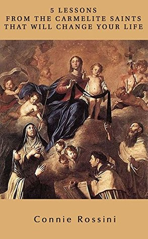 Five Lessons from the Carmelite Saints That Will Change Your Life