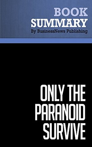 Summary: Only The Paranoid Survive - Andrew S. Grove: How to Exploit the Crisis Points that Challenge Every Company and Career