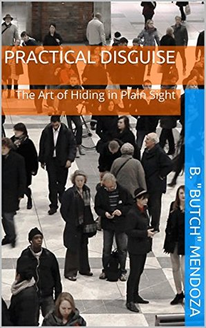 Practical Disguise: The Art of Hiding in Plain Sight