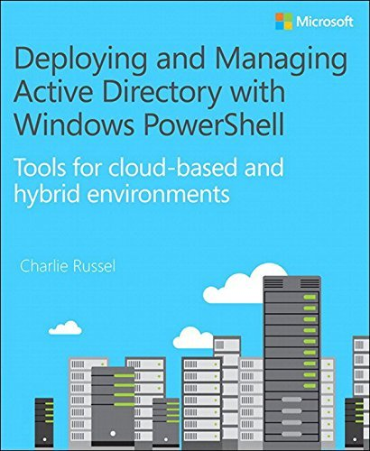Deploying and Managing Active Directory with Windows PowerShell: Tools for cloud-based and hybrid environments