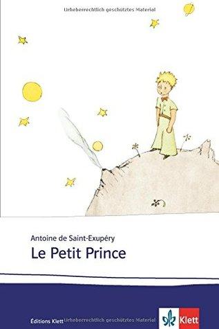 Le Petit Prince: Schulausgabe für das Niveau B1/B2. Französischer Originaltext mit Annotationen und Aquarellen des Autors