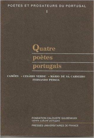 Poètes et prosateurs du Portugal 1 - Quatre poètes portugais : Camoes - Cesario Verde - Mario De Sa Carneiro - Fernando Pessoa