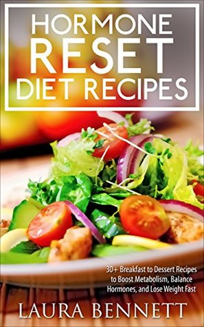 Hormone Reset Diet: 60+ Breakfast to Dessert Recipes to Boost Metabolism, Balance Hormones, and Lose Weight Fast+ FREE BONUS - 2nd Edition (Hormone Reset ... Cure, Hormone Cookbook, Hormone Recipes)