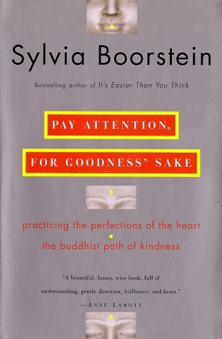 pay-attention-for-goodness-sake-practicing-the-perfections-of-the-heart-the-buddhist-path-of-kindness