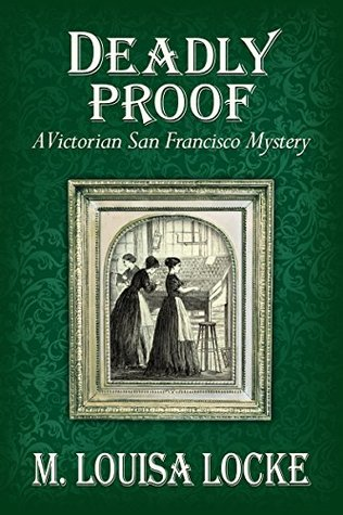 Deadly Proof (A Victorian San Francisco Mystery #4)