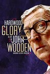 Hardwood Glory: A Life of John Wooden