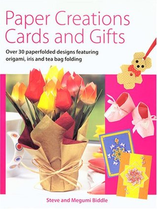 Paper Creations, Cards and Gifts: Over 35 Paperfolded Designs Featuring Origami, Iris and Teabag Folding