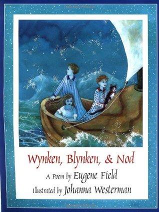 Wynken, Blynken, & Nod by Eugene Field