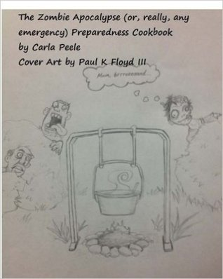 The Zombie Apocalypse (or, really, any Emergency) Preparedness Cookbook