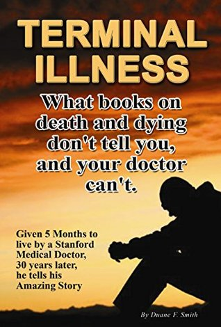 TERMINAL ILLNESS PARADOX: 3 Things Books on Death and Dying Don't Tell You, and Your Doctor Can't!