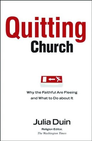 Quitting Church: Why the Faithful Are Fleeing and What to Do about It