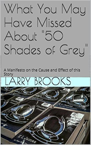 """What You May Have Missed About """"50 Shades of Grey"""": A Manifesto on the Cause and Effect of this Story"""