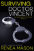 Surviving Doctor Vincent (The Good Doctor Trilogy, #2) by Renea Mason