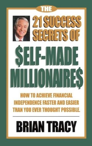 Ebook The 21 Success Secrets of Self-Made Millionaires: How to Achieve Financial Independence Faster and Easier Than You Ever Thought Possible (The Laws of Success Series) by Brian Tracy read!