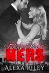 Taking What's Hers by Alexa Riley