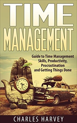 Time Management: Proven Strategies to Maximize Your Productivity and End Procrastination