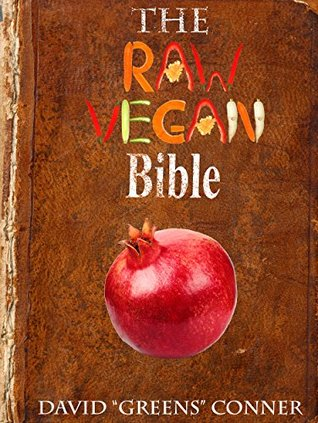 The Raw Vegan Bible: Detoxify Your Body and Achieve a Higher Level of Consciousness with Raw Vegan Foods!