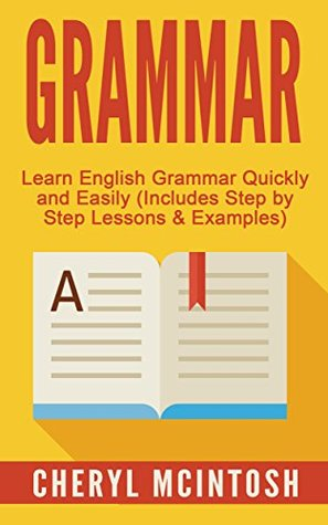 Grammar: Learn English Grammar Quickly and Easily (Includes Step by Step Lessons and Examples)