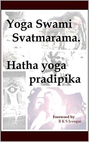 Yoga Swami Svatmarama. Hatha yoga pradipika