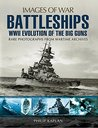 Battleships: WWII Evolution of the Big Guns: Rare Photographs from Wartime Archives (Images of War)