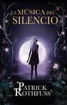 La música del silencio by Patrick Rothfuss