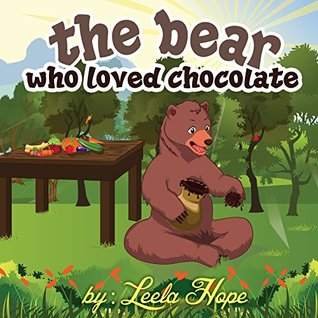 The Bear Who Loved Chocolate by Leela Hope