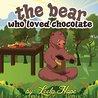 The Bear Who Loved Chocolate by Leela Hope