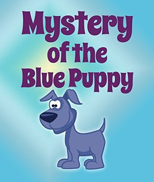 Mystery Of The Blue Puppy: Children's Books and Bedtime Stories For Kids Ages 3-8 for Fun Life Lessons (Books For Kids Series)