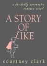 A Story of Like by Courtney  Clark