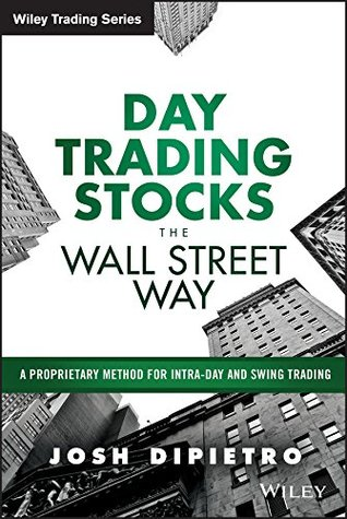 day-trading-stocks-the-wall-street-way-a-proprietary-method-for-intra-day-and-swing-trading-wiley-trading