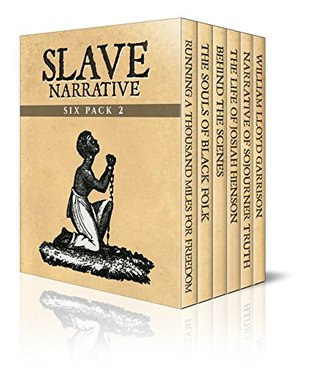 Slave Narrative Six Pack 2 - Running a Thousand Miles for Freedom, The Souls of Black Folk, Behind the Scenes, Life of Josiah Henson, Narrative of Sojourner ...