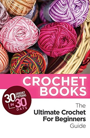 30 Crochet Patterns In 30 Days With The Ultimate Crochet For
