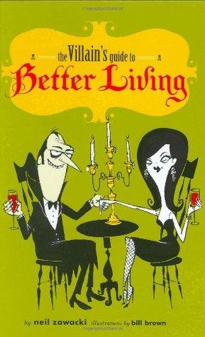 The Villain's Guide to Better Living by Neil Zawacki