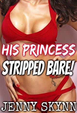 HIS PRINCESS - STRIPPED BARE!