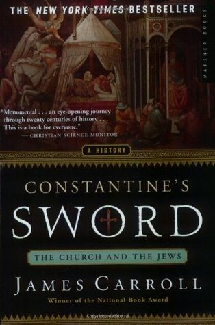 Constantines Sword: The Church and the Jews, A History by James Carroll