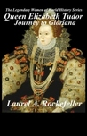 Queen Elizabeth Tudor: Journey to Gloriana (The Legendary Women of World History, #4)