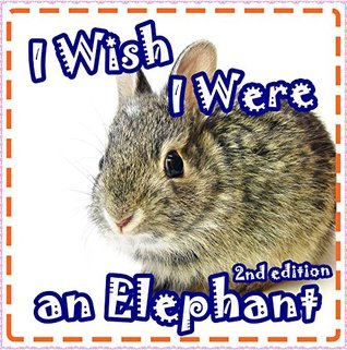 Children Book: I Wish I Were an Elephant: Kid's Photo Book with Fun Facts (Ages 3-7) (Bedtime Story)
