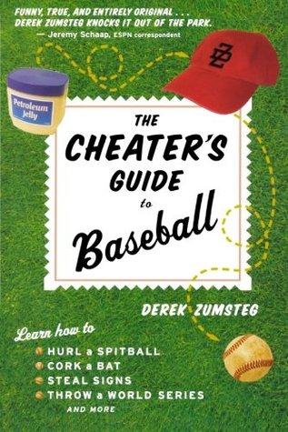 The Cheater's Guide to Baseball by Derek Zumsteg
