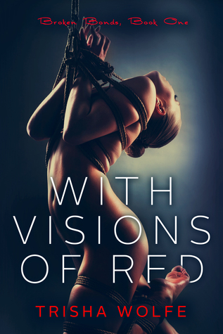 With Visions of Red (With Visions of Red Broken Bonds #1) by Trisha Wolfe