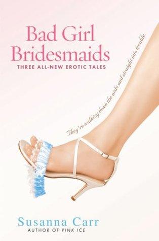 Bad Girl Bridesmaids Three All New Erotic Tales By Susanna Carr