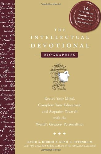 The Intellectual Devotional Biographies: Revive Your Mind, Complete Your Education, and Acquaint Yourself with the World's Greatest Personalities