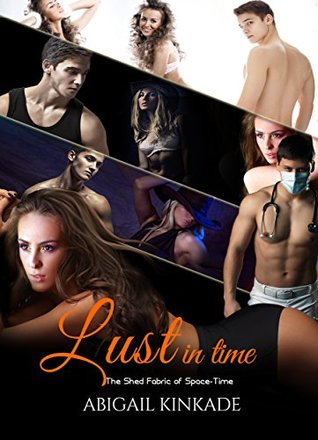Lust in Time - Book 5: The Shed Fabric of Space-Time (New Adult Contemporary Time Travel Romance Historical Short Story Series)(Time Travel Science Fiction ... (Lust in Time Short Story Series Bundle)